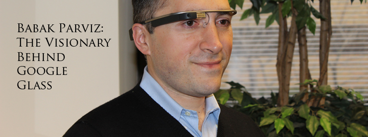 Babak Parviz and Google Glass